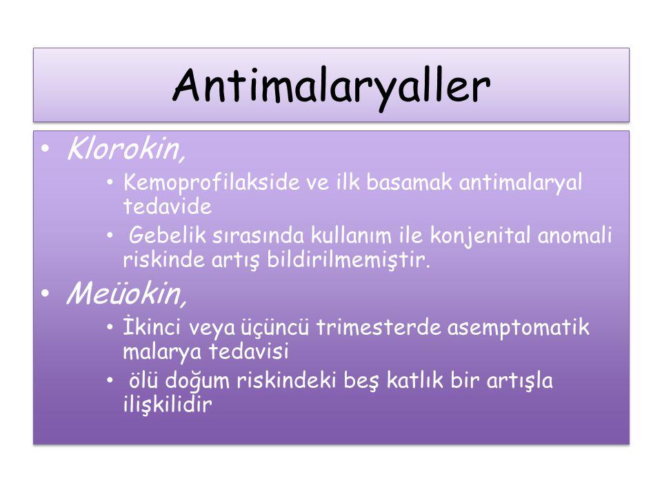 Antimalaryaller Klorokin, Kemoprofilakside ve ilk basamak antimalaryal tedavide Gebelik sırasında kullanım ile konjenital anomali riskinde artış bildi
