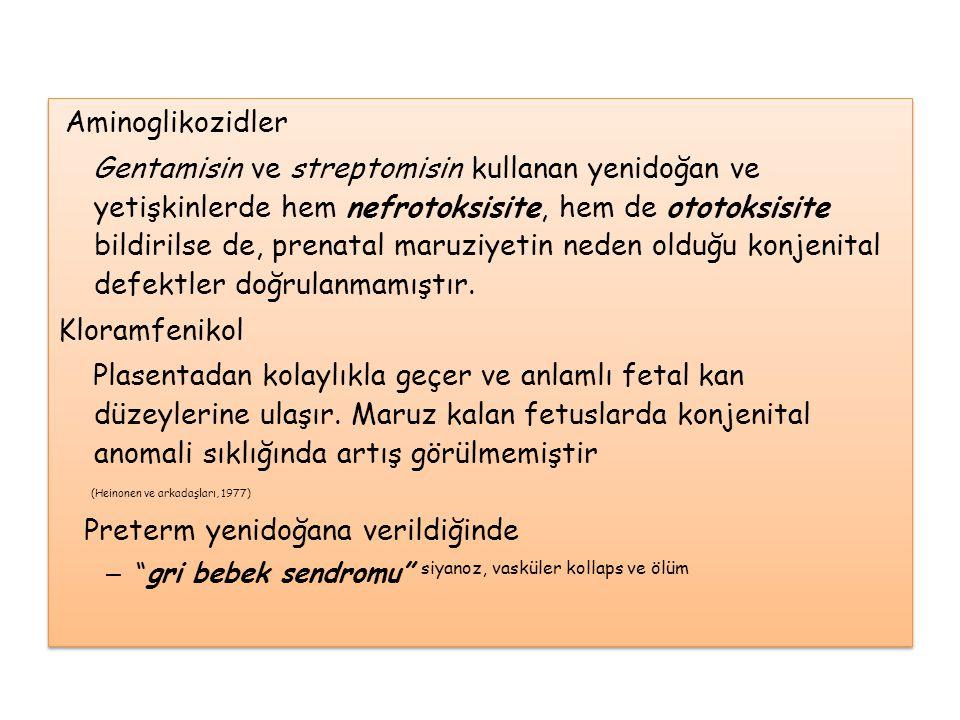 Aminoglikozidler Gentamisin ve streptomisin kullanan yenidoğan ve yetişkinlerde hem nefrotoksisite, hem de ototoksisite bildirilse de, prenatal maruzi