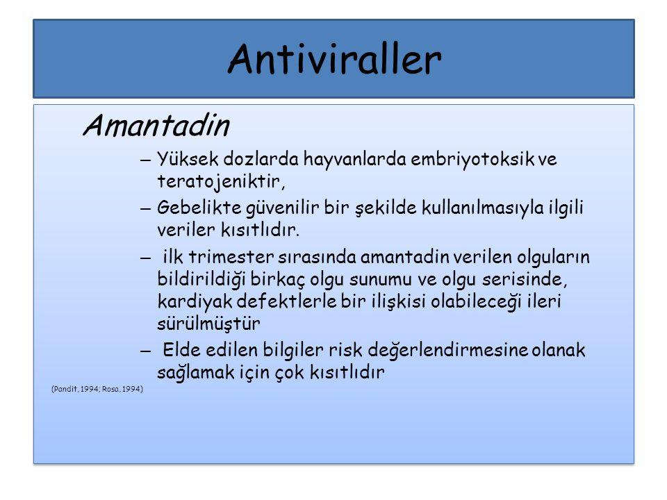 Antiviraller Amantadin – Yüksek dozlarda hayvanlarda embriyotoksik ve teratojeniktir, – Gebelikte güvenilir bir şekilde kullanılmasıyla ilgili veriler