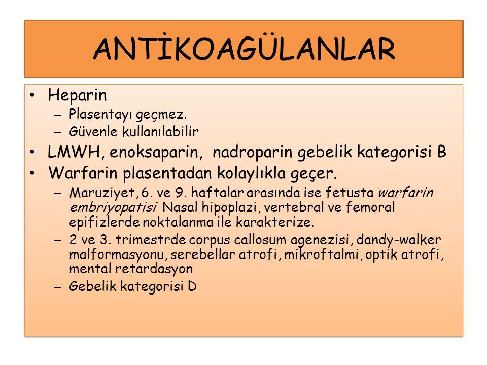 ANTİKOAGÜLANLAR Heparin – Plasentayı geçmez. – Güvenle kullanılabilir LMWH, enoksaparin, nadroparin gebelik kategorisi B Warfarin plasentadan kolaylık