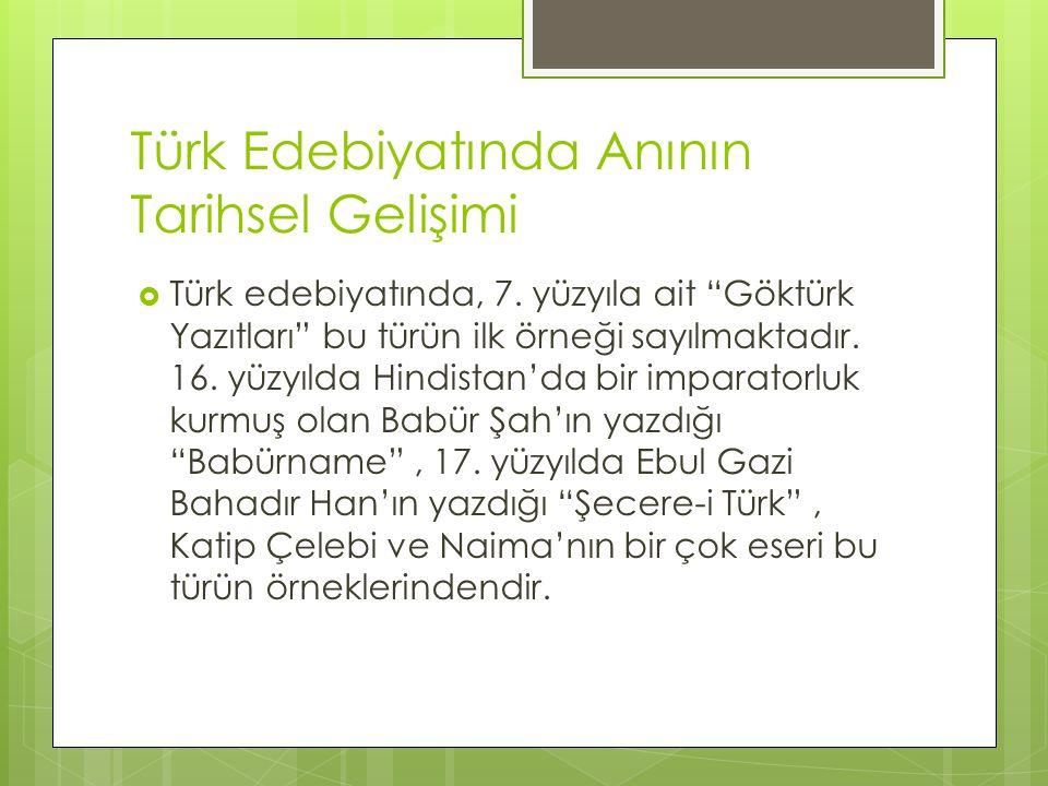 """Türk Edebiyatında Anının Tarihsel Gelişimi  Türk edebiyatında, 7. yüzyıla ait """"Göktürk Yazıtları"""" bu türün ilk örneği sayılmaktadır. 16. yüzyılda Hin"""