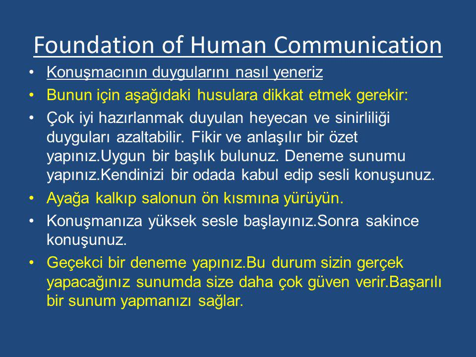 Foundation of Human Communication Konuşmacının duygularını nasıl yeneriz Bunun için aşağıdaki husulara dikkat etmek gerekir: Çok iyi hazırlanmak duyul