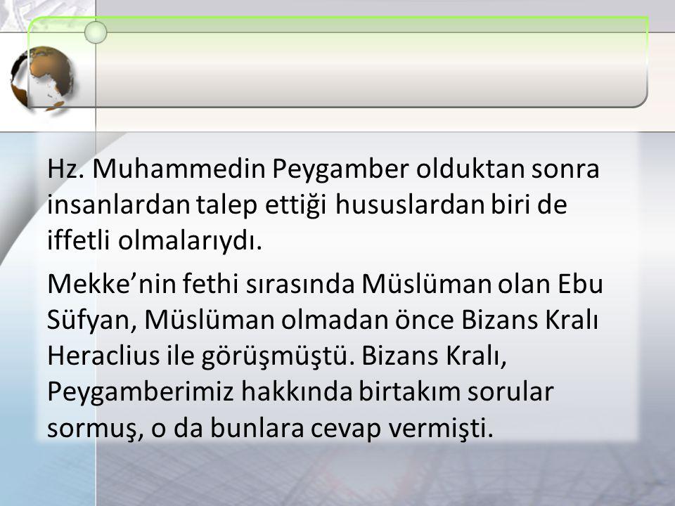 Hz. Muhammedin Peygamber olduktan sonra insanlardan talep ettiği hususlardan biri de iffetli olmalarıydı. Mekke'nin fethi sırasında Müslüman olan Ebu