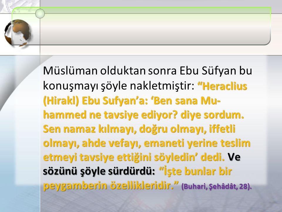 """""""Heraclius (Hirakl) Ebu Sufyan'a: 'Ben sana Mu- hammed ne tavsiye ediyor? diye sordum. Sen namaz kılmayı, doğru olmayı, iffetli olmayı, ahde vefayı, e"""