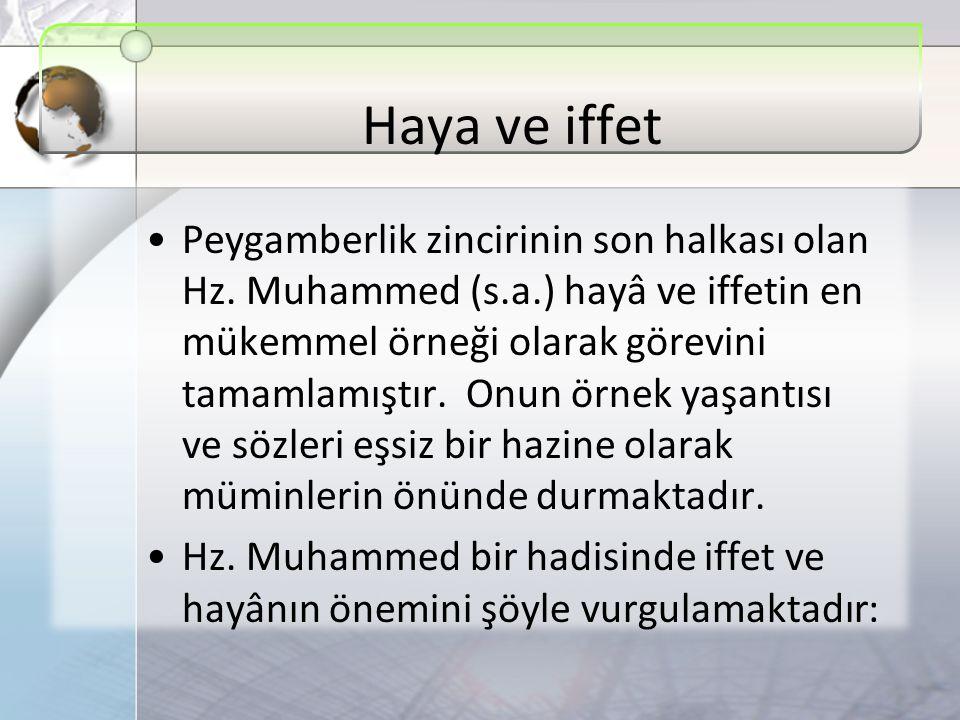 Haya ve iffet Peygamberlik zincirinin son halkası olan Hz. Muhammed (s.a.) hayâ ve iffetin en mükemmel örneği olarak görevini tamamlamıştır. Onun örne