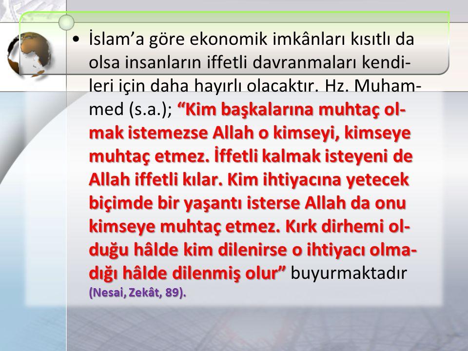 Kim başkalarına muhtaç ol- mak istemezse Allah o kimseyi, kimseye muhtaç etmez.