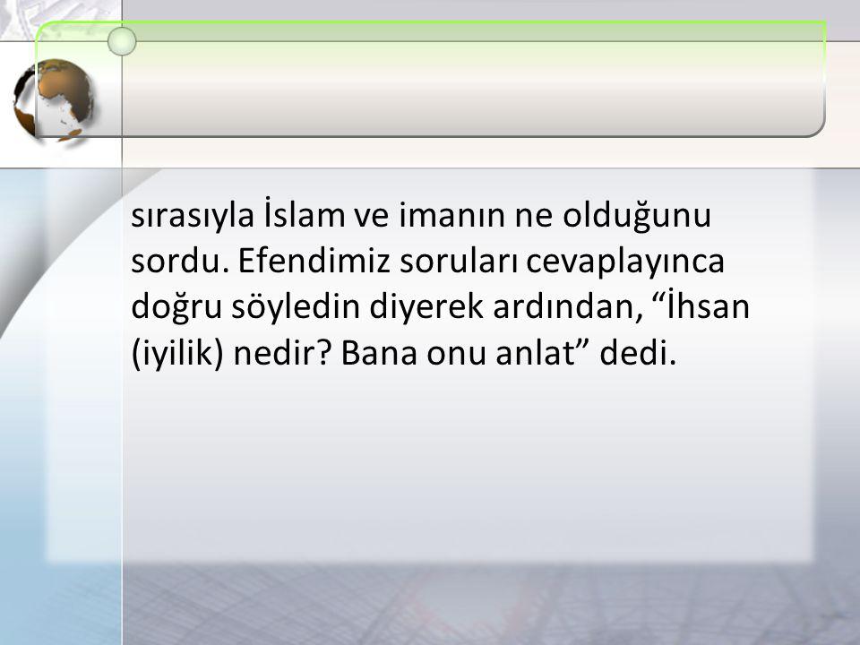 sırasıyla İslam ve imanın ne olduğunu sordu.