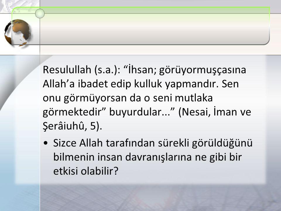 """Resulullah (s.a.): """"İhsan; görüyormuşçasına Allah'a ibadet edip kulluk yapmandır. Sen onu görmüyorsan da o seni mutlaka görmektedir"""" buyurdular..."""" (N"""
