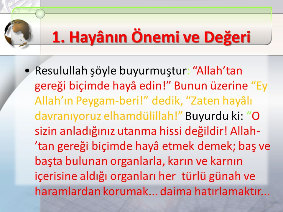 """1. Hayânın Önemi ve Değeri Resulullah şöyle buyurmuştur: """"Allah'tan gereği biçimde hayâ edin!"""" Bunun üzerine """"Ey Allah'ın Peygam-beri!"""" dedik, """"Zaten"""