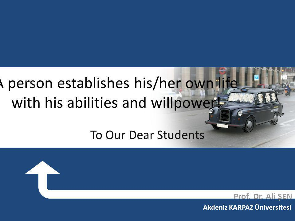 Akdeniz KARPAZ Üniversitesi A person establishes his/her own life with his abilities and willpower.