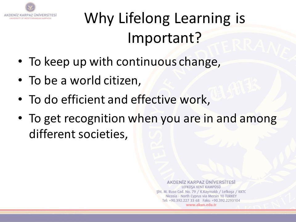 What is Lifelong Learning? Lifelong Learning is the accumulation of experiences obtained from formal, nonformal and informal learning activities in li