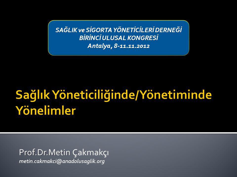 Prof.Dr.Metin Prof.Dr.Metin Çakmakçı metin.cakmakci@anadolusaglik.org SAĞLIK ve SİGORTA YÖNETİCİLERİ DERNEĞİ BİRİNCİ ULUSAL KONGRESİ Antalya, 8-11.11.2012