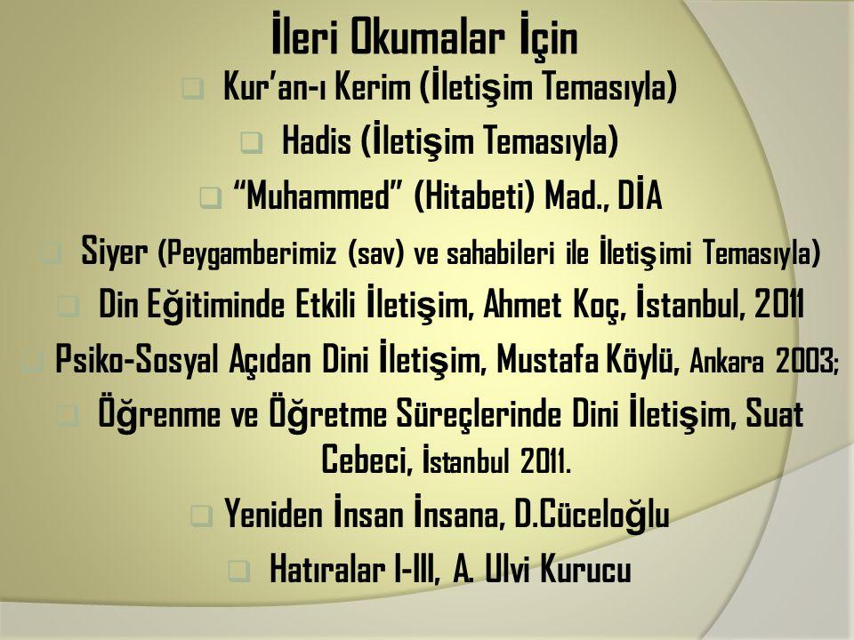 """İ leri Okumalar İ çin  Kur'an-ı Kerim ( İ leti ş im Temasıyla)  Hadis ( İ leti ş im Temasıyla)  """"Muhammed"""" (Hitabeti) Mad., D İ A  Siyer (Peygambe"""