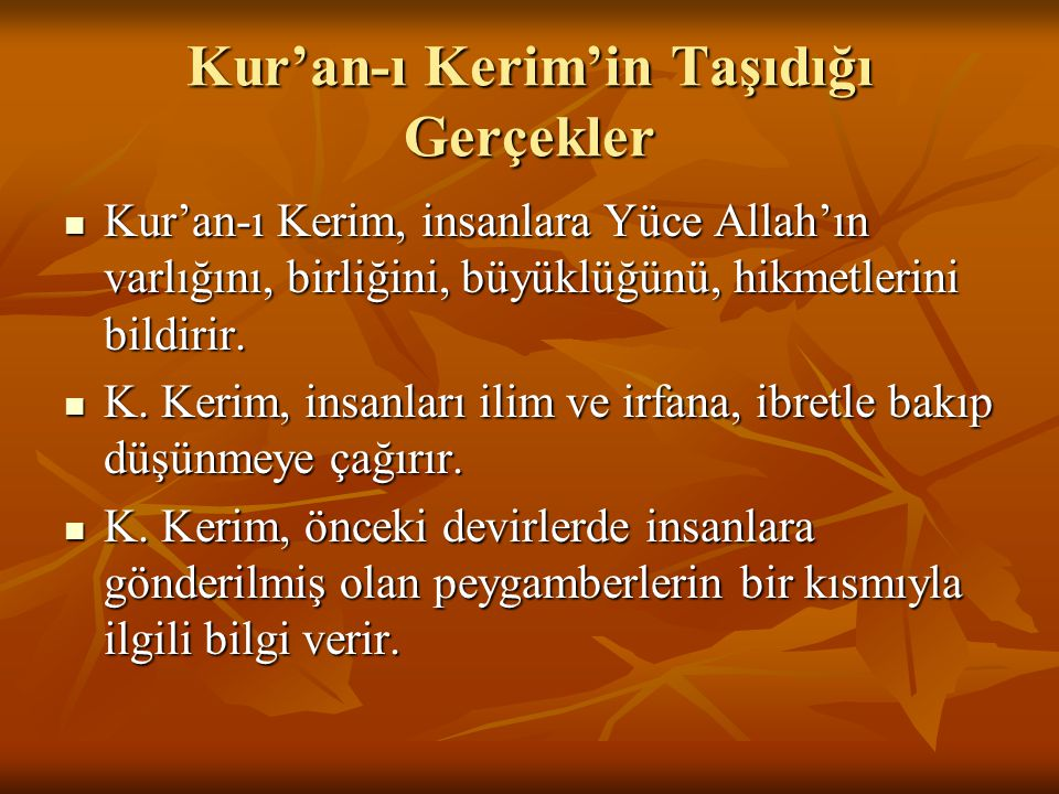 Kur'an-ı Kerim'in Taşıdığı Gerçekler Kur'an-ı Kerim, insanlara Yüce Allah'ın varlığını, birliğini, büyüklüğünü, hikmetlerini bildirir.