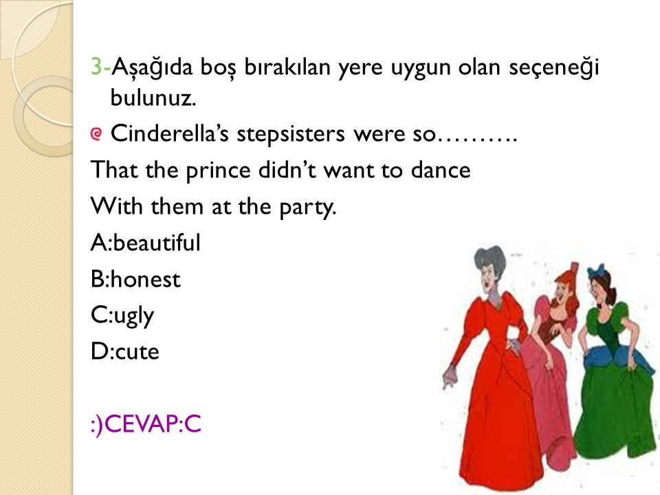 3-Aşa ğ ıda boş bırakılan yere uygun olan seçene ğ i bulunuz. Cinderella's stepsisters were so………. That the prince didn't want to dance With them at t
