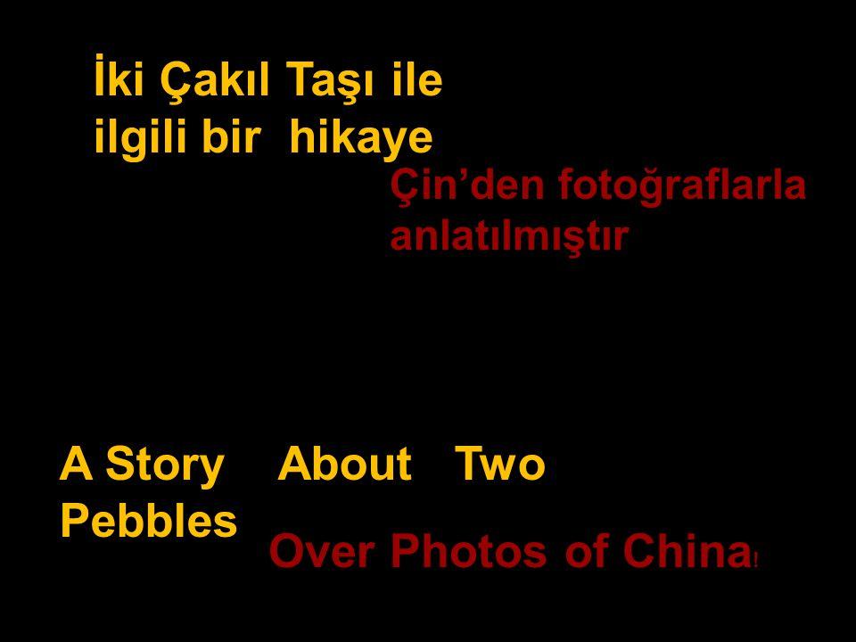 İki Çakıl Taşı ile ilgili bir hikaye Çin'den fotoğraflarla anlatılmıştır A Story About Two Pebbles Over Photos of China !