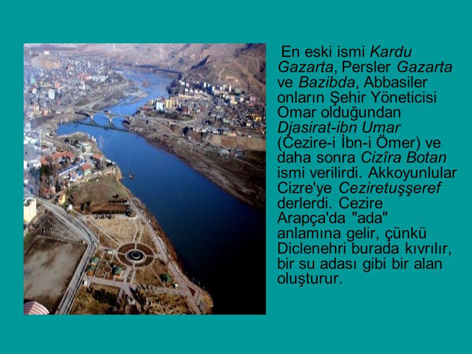 En eski ismi Kardu Gazarta, Persler Gazarta ve Bazibda, Abbasiler onların Şehir Yöneticisi Omar olduğundan Djasirat-ibn Umar (Cezire-i İbn-i Ömer) ve