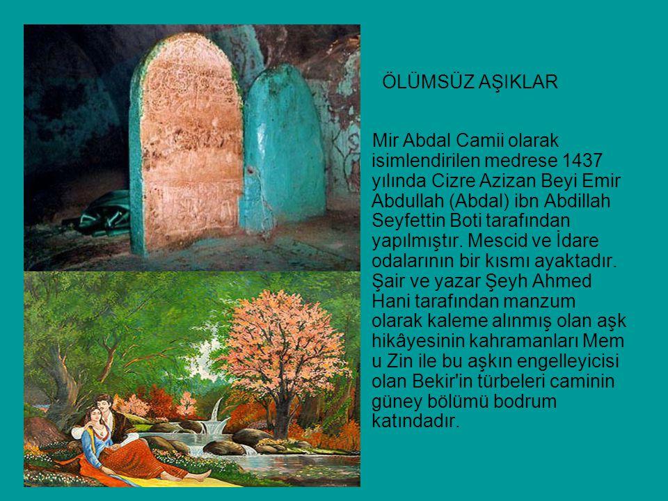 ÖLÜMSÜZ AŞIKLAR Mir Abdal Camii olarak isimlendirilen medrese 1437 yılında Cizre Azizan Beyi Emir Abdullah (Abdal) ibn Abdillah Seyfettin Boti tarafın