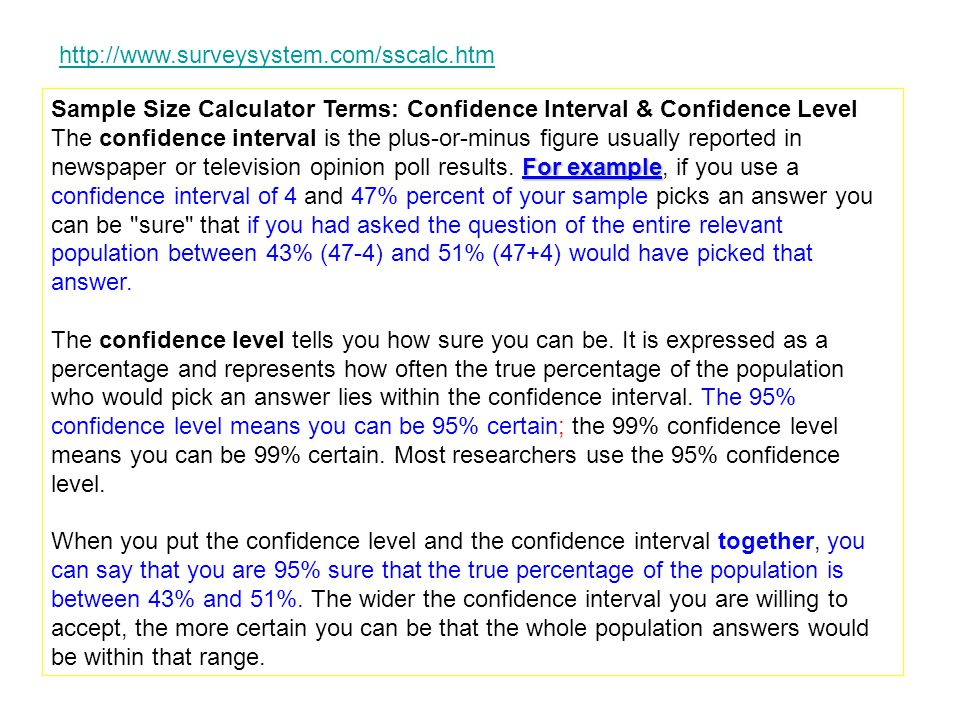 Sample Size Calculator Terms: Confidence Interval & Confidence Level For example The confidence interval is the plus-or-minus figure usually reported