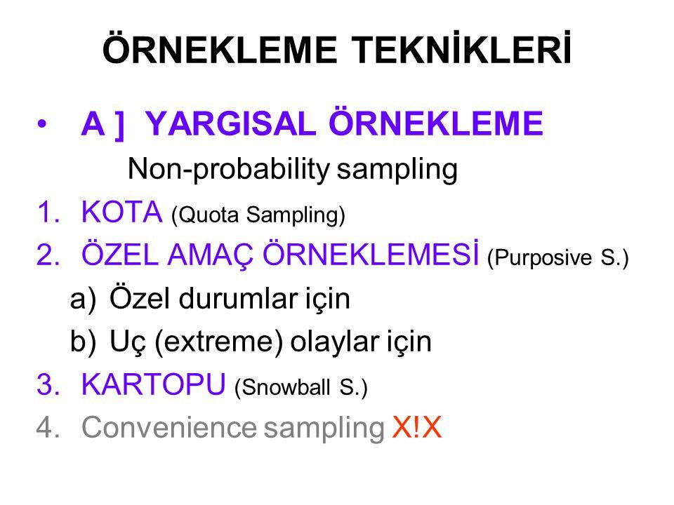 ÖRNEKLEME TEKNİKLERİ A ] YARGISAL ÖRNEKLEME Non-probability sampling 1.KOTA (Quota Sampling) 2.ÖZEL AMAÇ ÖRNEKLEMESİ (Purposive S.) a)Özel durumlar iç