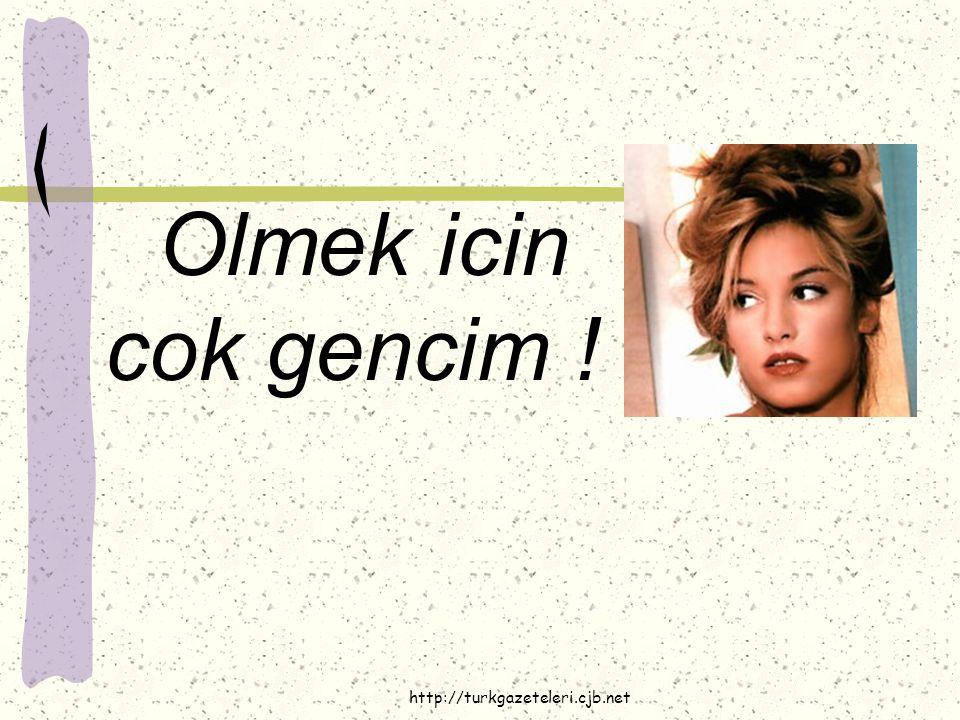 http://turkgazeteleri.cjb.net Eger olmek zorundaysam, hayatimin son anlarinda unutulmaz dakikalar yasamak istiyorum .
