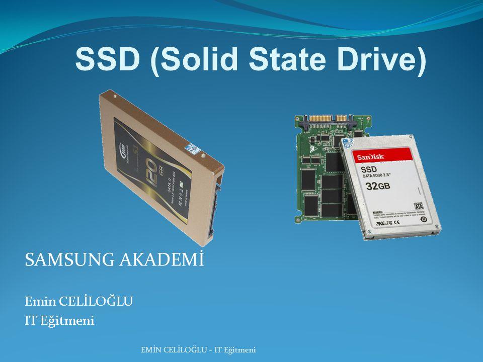 EMİN CELİLOĞLU - IT Eğitmeni SAMSUNG AKADEMİ Emin CELİLOĞLU IT Eğitmeni SSD (Solid State Drive)
