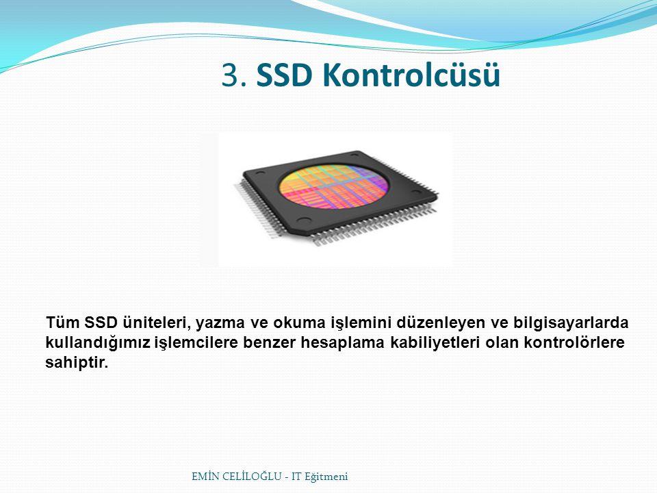 3. SSD Kontrolcüsü Tüm SSD üniteleri, yazma ve okuma işlemini düzenleyen ve bilgisayarlarda kullandığımız işlemcilere benzer hesaplama kabiliyetleri o