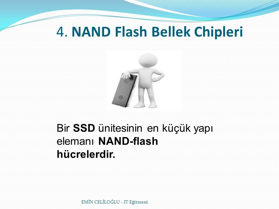 4.NAND Flash Bellek Chipleri Bir SSD ünitesinin en küçük yapı elemanı NAND-flash hücrelerdir.