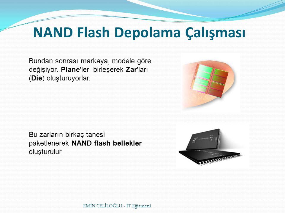 NAND Flash Depolama Çalışması Bundan sonrası markaya, modele göre değişiyor. Plane'ler birleşerek Zar'ları (Die) oluşturuyorlar. Bu zarların birkaç ta