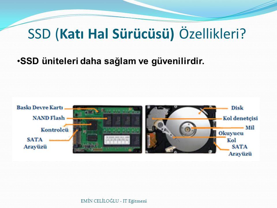 SSD (Katı Hal Sürücüsü) Özellikleri? SSD üniteleri daha sağlam ve güvenilirdir. EMİN CELİLOĞLU - IT Eğitmeni