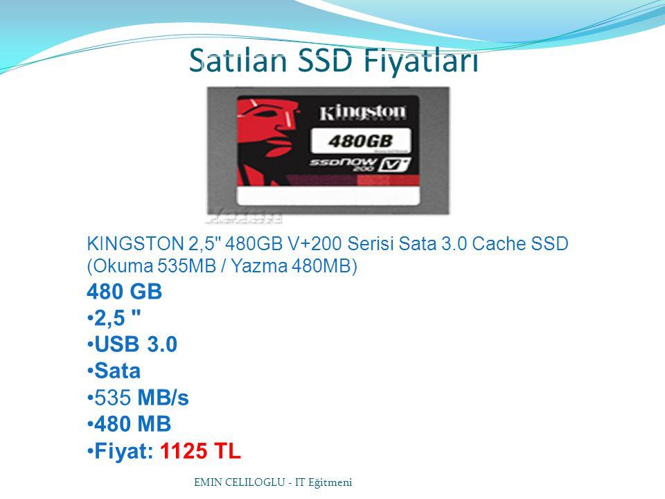 Satılan SSD Fiyatları EMİN CELİLOĞLU - IT Eğitmeni KINGSTON 2,5 480GB V+200 Serisi Sata 3.0 Cache SSD (Okuma 535MB / Yazma 480MB) 480 GB 2,5 USB 3.0 Sata 535 MB/s 480 MB Fiyat: 1125 TL