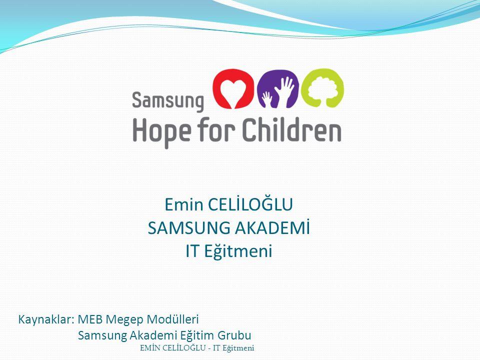EMİN CELİLOĞLU - IT Eğitmeni Emin CELİLOĞLU SAMSUNG AKADEMİ IT Eğitmeni Kaynaklar: MEB Megep Modülleri Samsung Akademi Eğitim Grubu