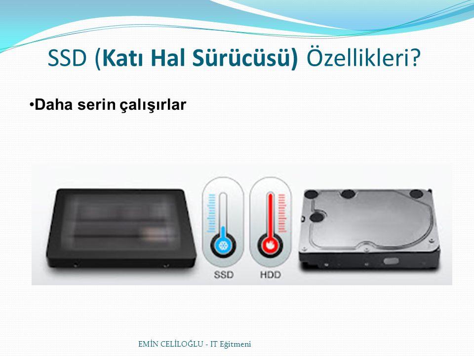 SSD (Katı Hal Sürücüsü) Özellikleri? Daha serin çalışırlar EMİN CELİLOĞLU - IT Eğitmeni