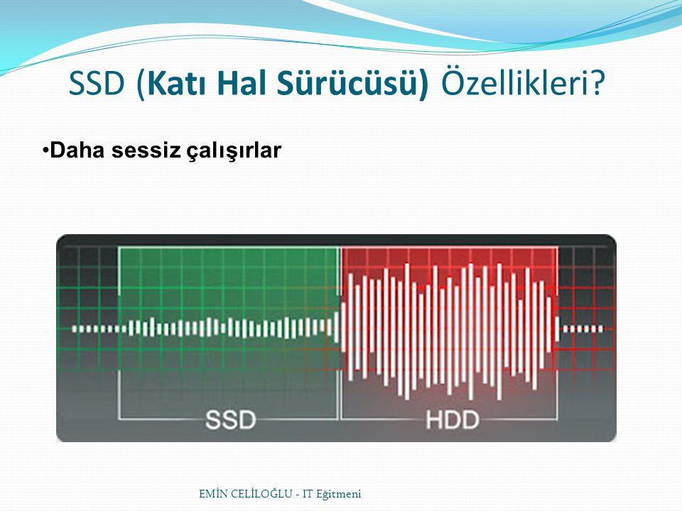 SSD (Katı Hal Sürücüsü) Özellikleri? Daha sessiz çalışırlar EMİN CELİLOĞLU - IT Eğitmeni