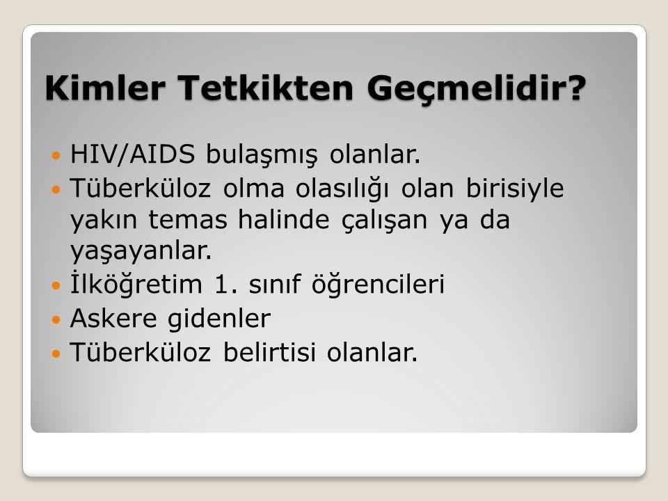 Kimler Tetkikten Geçmelidir? HIV/AIDS bulaşmış olanlar. Tüberküloz olma olasılığı olan birisiyle yakın temas halinde çalışan ya da yaşayanlar. İlköğre