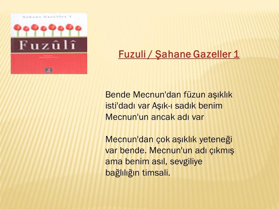 Fuzuli / Şahane Gazeller 1 Bende Mecnun'dan füzun aşıklık isti'dadı var Aşık-ı sadık benim Mecnun'un ancak adı var Mecnun'dan çok aşıklık yeteneği var