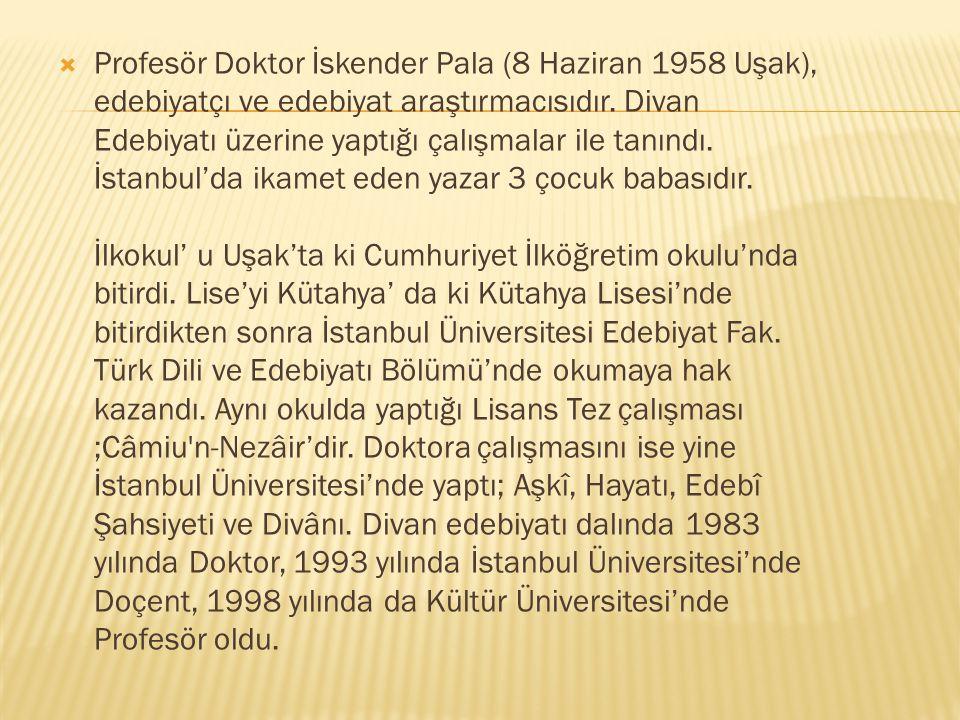  Profesör Doktor İskender Pala (8 Haziran 1958 Uşak), edebiyatçı ve edebiyat araştırmacısıdır. Divan Edebiyatı üzerine yaptığı çalışmalar ile tanındı