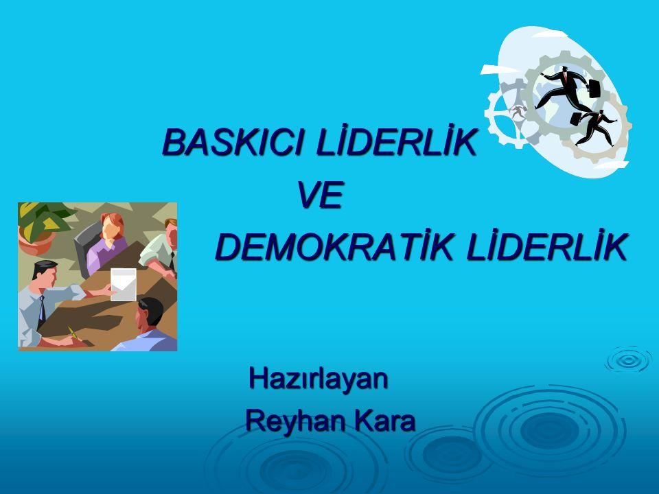 BASKICI LİDERLİK VE DEMOKRATİK LİDERLİK DEMOKRATİK LİDERLİK Hazırlayan Reyhan Kara Reyhan Kara