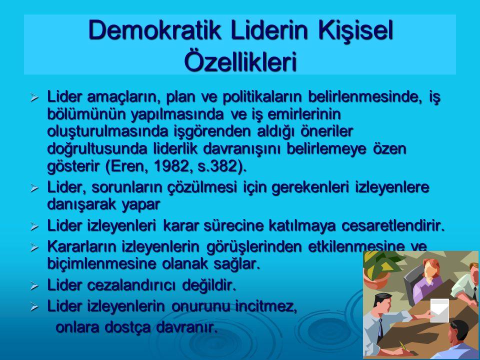 Demokratik Liderin Kişisel Özellikleri  Lider amaçların, plan ve politikaların belirlenmesinde, iş bölümünün yapılmasında ve iş emirlerinin oluşturul