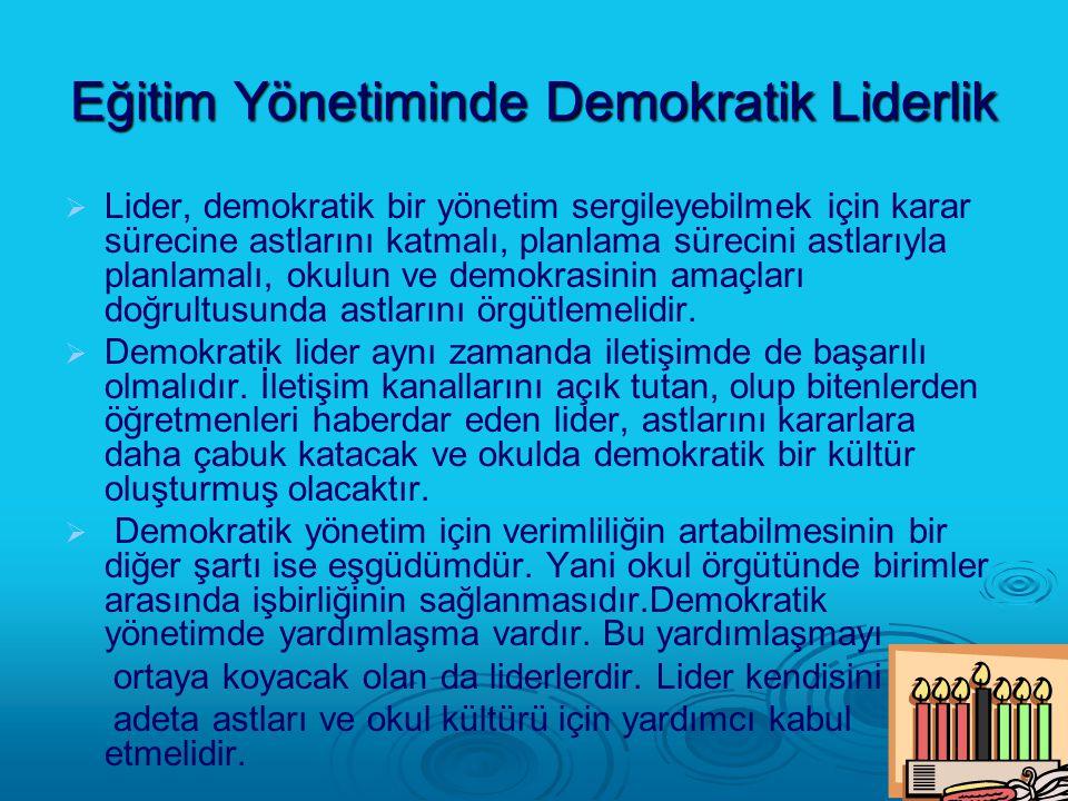 Eğitim Yönetiminde Demokratik Liderlik   Lider, demokratik bir yönetim sergileyebilmek için karar sürecine astlarını katmalı, planlama sürecini astl
