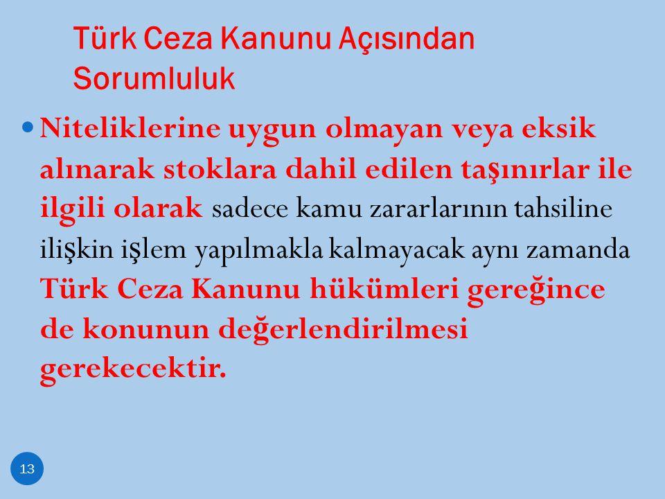 Türk Ceza Kanunu Açısından Sorumluluk 13 Niteliklerine uygun olmayan veya eksik alınarak stoklara dahil edilen ta ş ınırlar ile ilgili olarak sadece k
