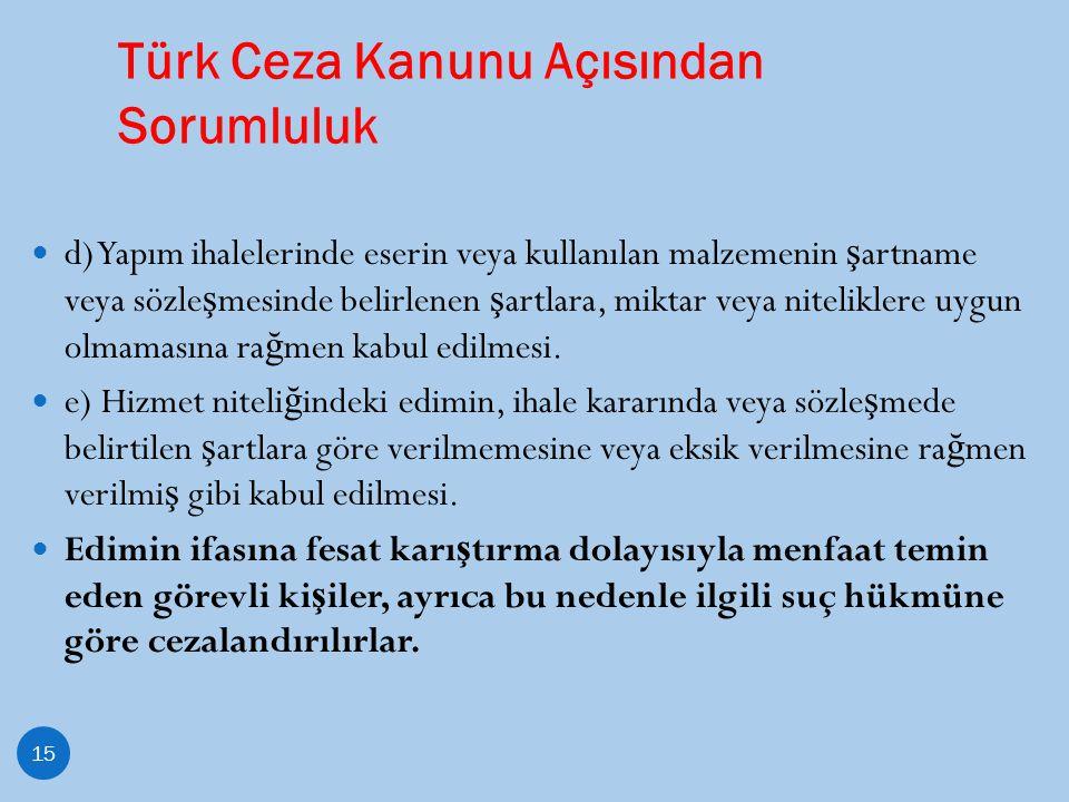 Türk Ceza Kanunu Açısından Sorumluluk 15 d) Yapım ihalelerinde eserin veya kullanılan malzemenin ş artname veya sözle ş mesinde belirlenen ş artlara,
