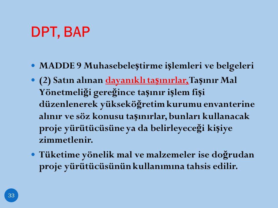 DPT, BAP 33 MADDE 9 Muhasebele ş tirme i ş lemleri ve belgeleri (2) Satın alınan dayanıklı ta ş ınırlar, Ta ş ınır Mal Yönetmeli ğ i gere ğ ince ta ş