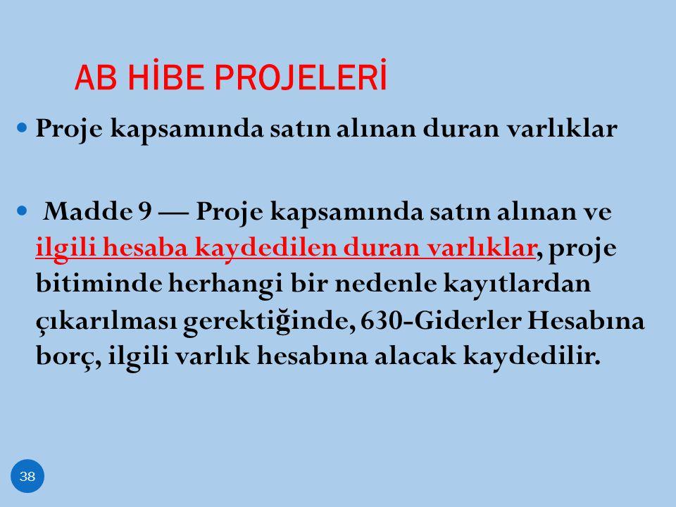 AB HİBE PROJELERİ 38 Proje kapsamında satın alınan duran varlıklar Madde 9 — Proje kapsamında satın alınan ve ilgili hesaba kaydedilen duran varlıklar