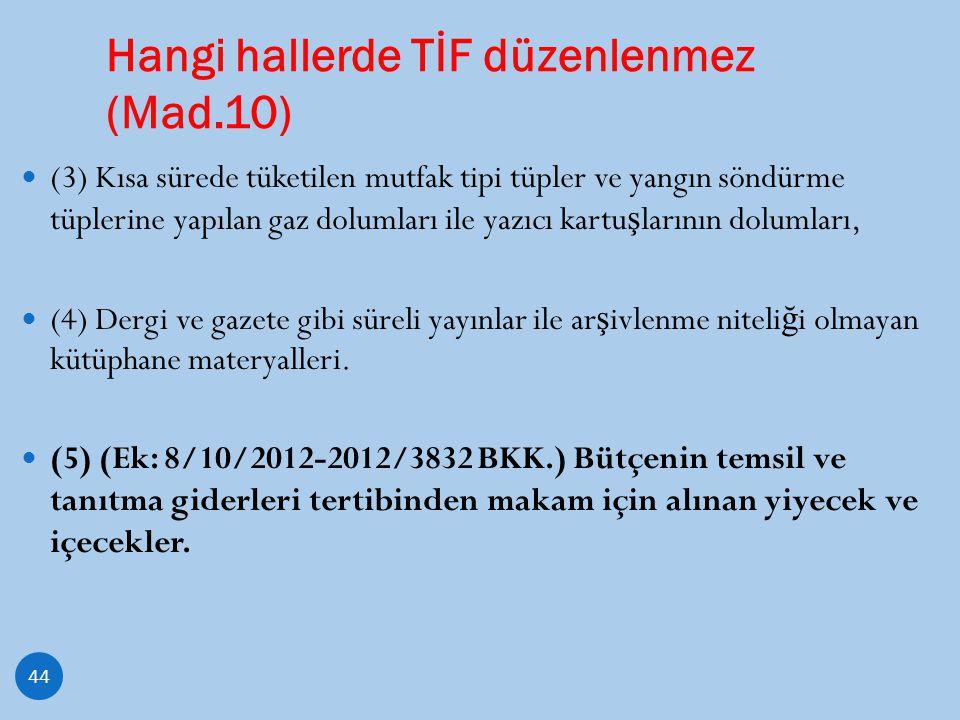 Hangi hallerde TİF düzenlenmez (Mad.10) 44 (3) Kısa sürede tüketilen mutfak tipi tüpler ve yangın söndürme tüplerine yapılan gaz dolumları ile yazıcı