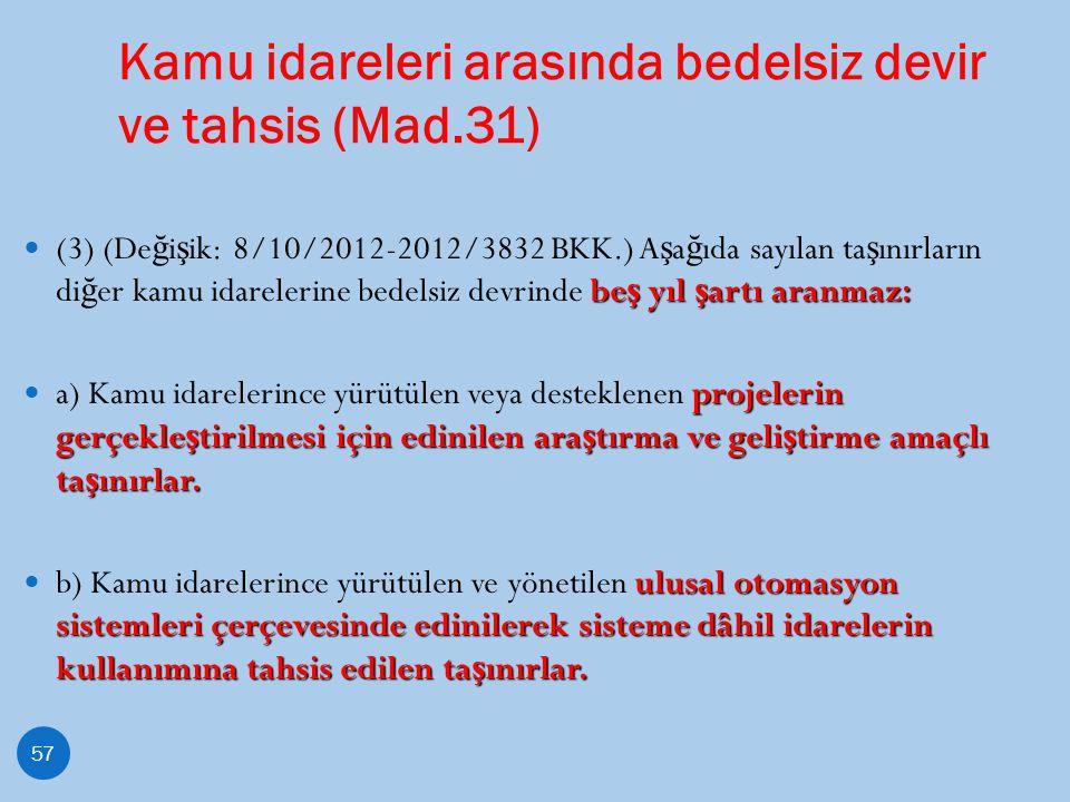 Kamu idareleri arasında bedelsiz devir ve tahsis (Mad.31) 57 be ş yıl ş artı aranmaz: (3) (De ğ i ş ik: 8/10/2012-2012/3832 BKK.) A ş a ğ ıda sayılan