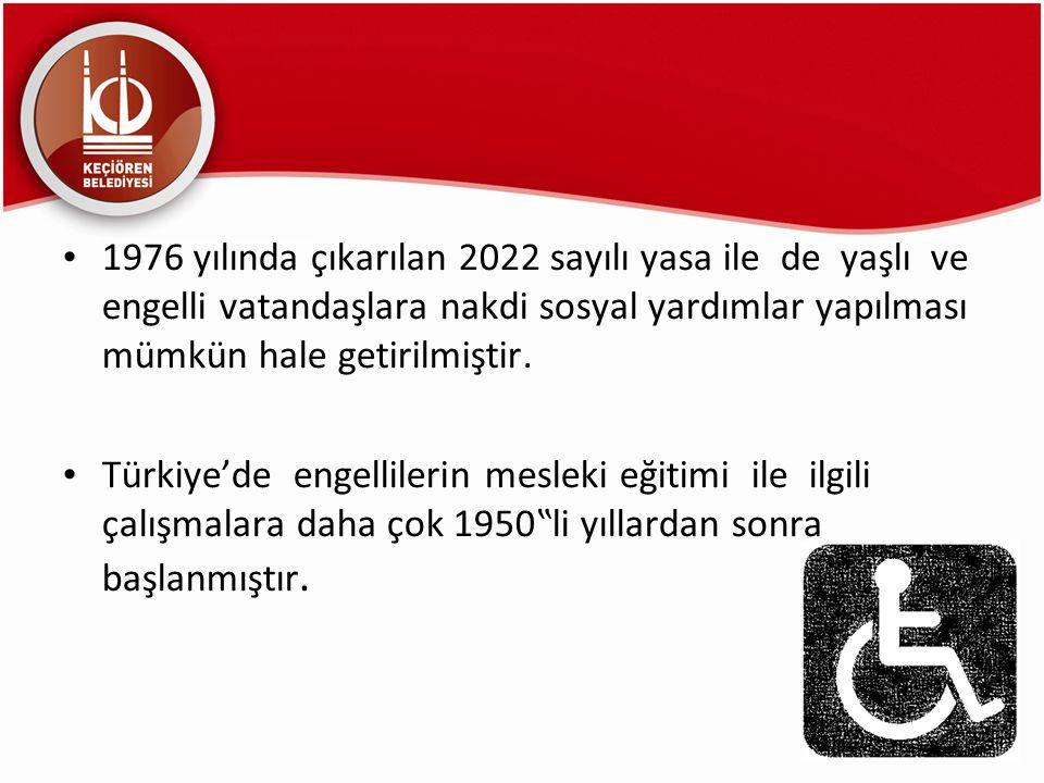 1976 yılında çıkarılan 2022 sayılı yasa ile de yaşlı ve engelli vatandaşlara nakdi sosyal yardımlar yapılması mümkün hale getirilmiştir. Türkiye'de en
