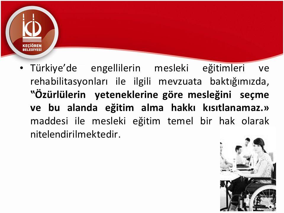 """Türkiye'de engellilerin mesleki eğitimleri ve rehabilitasyonları ile ilgili mevzuata baktığımızda, """"Özürlülerin yeteneklerine göre mesleğini seçme ve"""