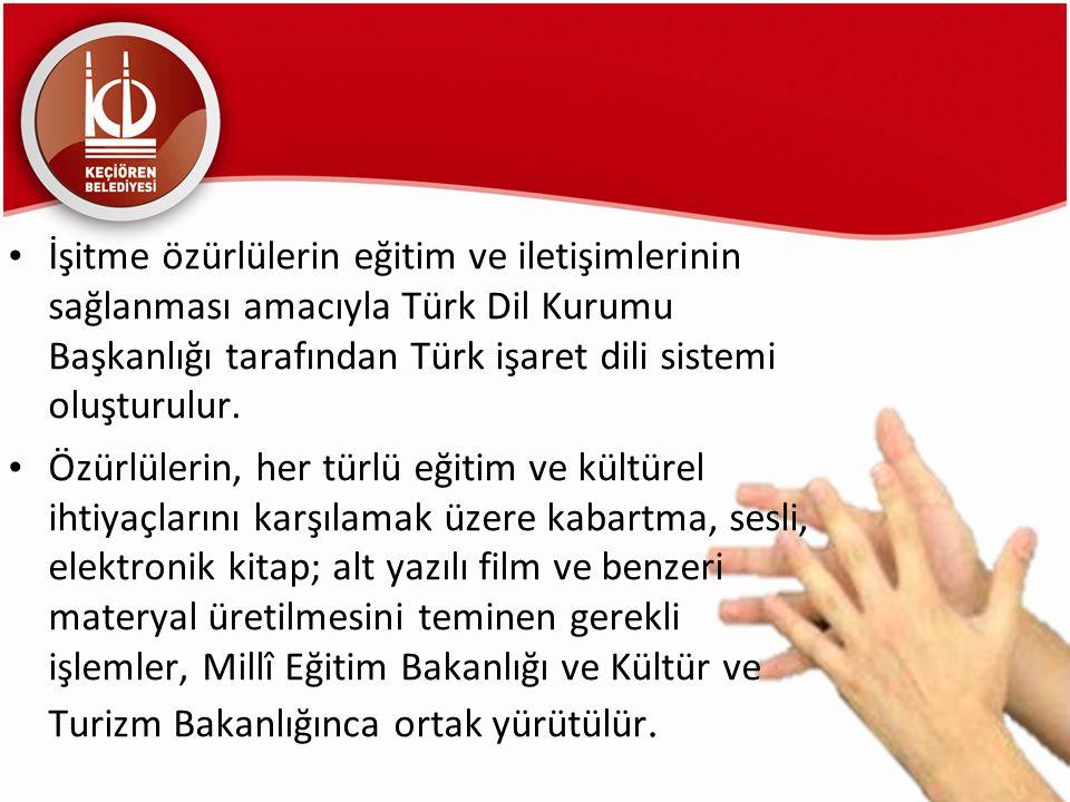 İşitme özürlülerin eğitim ve iletişimlerinin sağlanması amacıyla Türk Dil Kurumu Başkanlığı tarafından Türk işaret dili sistemi oluşturulur. Özürlüler