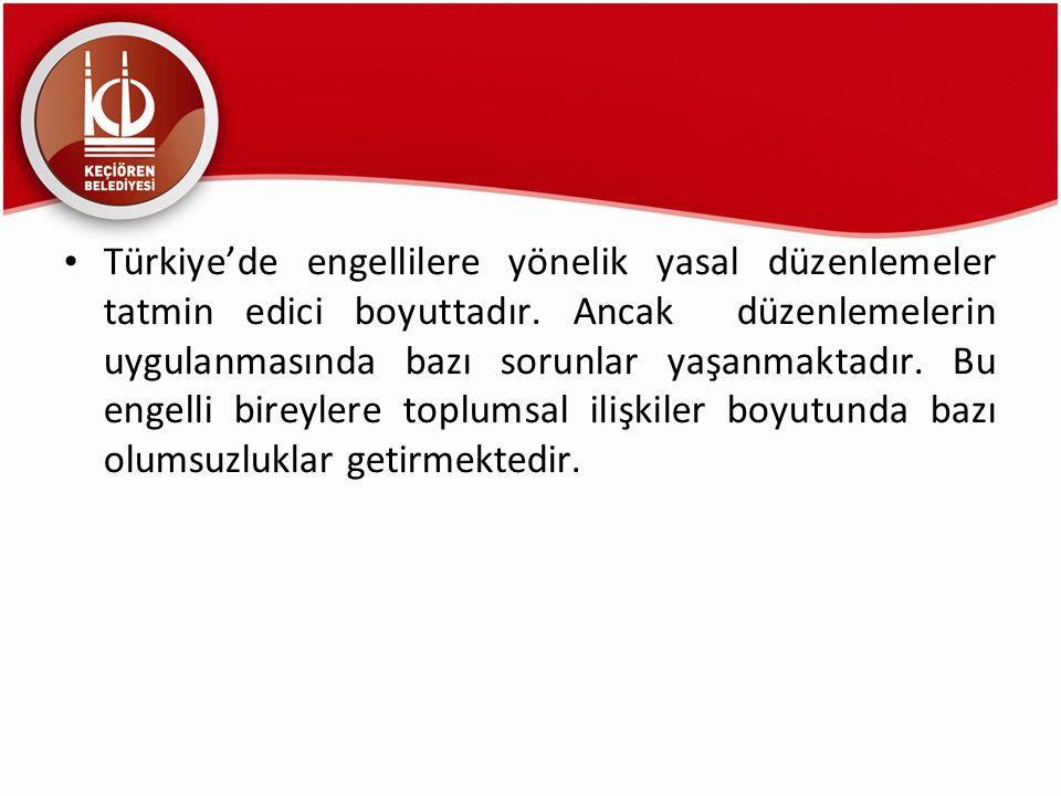 Türkiye'de engellilere yönelik yasal düzenlemeler tatmin edici boyuttadır. Ancak düzenlemelerin uygulanmasında bazı sorunlar yaşanmaktadır. Bu engelli